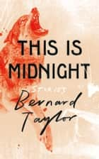 This Is Midnight: Stories ebook by Bernard Taylor