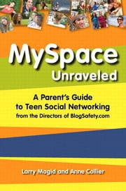 MySpace Unraveled: What it is and how to use it safely ebook by Magid, Larry