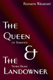 The Queen of Terrified & The Newly Brave Landowner ebook by Rosalyn Wraight