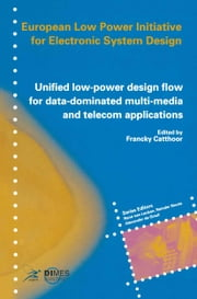 Unified low-power design flow for data-dominated multi-media and telecom applications - Based on selected partner contributions of the European Low Power Initiative for Electronic System Design of the European Community ESPRIT4 programme ebook by Francky Catthoor