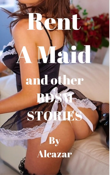 Rent A Maid And Other BDSM Stories ebook by Roberto Alcazar