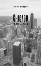 Chicago From A to Z ebook by Laura Roberts