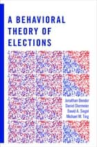 A Behavioral Theory of Elections ebook by Jonathan Bendor, Daniel Diermeier, David A. Siegel,...
