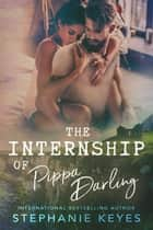 The Internship of Pippa Darling: An Enemies to Lovers Romance - The Summer Abroad, #1 ebook by Stephanie Keyes