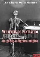 Vertentes do Fantástico: do gótico à álgebra mágica ebook by Wexell Machado, Luís Eduardo