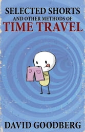 Selected Shorts and Other Methods of Time Travel ebook by David Goodberg