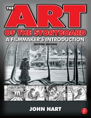 The Art of the Storyboard - A filmmaker's introduction ebook by John Hart