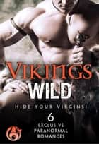 Vikings Wild ebook by Kate Pearce,Zoe York,Anne Marsh,Holley Trent,Loribelle Hunt,Sela Carsen