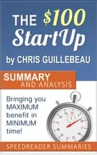 The $100 Startup by Chris Guillebeau: Summary and Analysis ebook by SpeedReader Summaries
