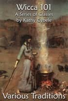 Various Traditions (Wicca 101 - Lecture Notes) ebook by Kathy Cybele
