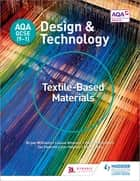 AQA GCSE (9-1) Design and Technology: Textile-Based Materials 電子書 by Bryan Williams, Louise Attwood, Pauline Treuherz,...