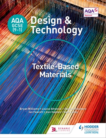 AQA GCSE (9-1) Design and Technology: Textile-Based Materials ebook by Bryan Williams,Louise Attwood,Pauline Treuherz,Dave Larby,Ian Fawcett,Dan Hughes