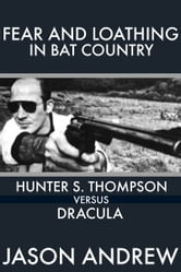 Fear and Loathing in Bat Country: Hunter S. Thompson Versus Dracula ebook by Jason Andrew