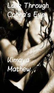 Love Through Cobra's Eye ebook by Kimaya Mathew
