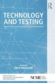 Technology and Testing - Improving Educational and Psychological Measurement ebook by Fritz Drasgow