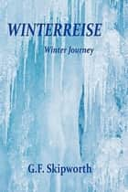 Winterreise: A Winter's Journey ebook by G.F. Skipworth