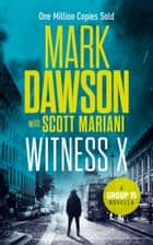 Witness X ebook by Mark Dawson, Scott Mariani