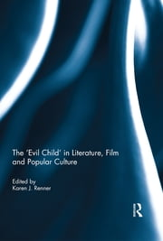 The 'Evil Child' in Literature, Film and Popular Culture ebook by Karen J. Renner