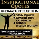 INSPIRATIONAL QUOTES - Motivational Quotes - ULTIMATE COLLECTION - 3000+ Quotes - PLUS BONUS SPECIAL HUMOR SECTION - 3000+ Quotations & Sayings for women, men, teenagers and everyone with a easy Table of Contents ebook by Darryl Marks