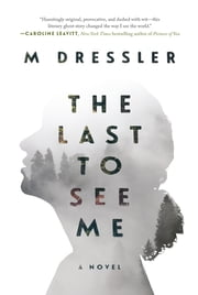 The Last to See Me - A Novel ebook by M Dressler