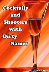 Cocktails and Shooters with Dirty Names ebook by Dave A Vance