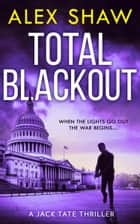 Total Blackout (A Jack Tate SAS Thriller, Book 1) ebook by Alex Shaw