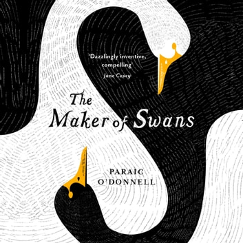 The Maker of Swans - 'A deeply pleasurable gothic fantasy' audiobook by Paraic O'Donnell