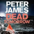 Dead Tomorrow audiobook by Peter James