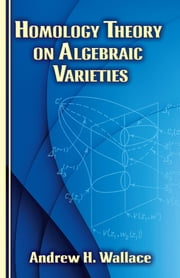 Homology Theory on Algebraic Varieties ebook by Andrew H. Wallace
