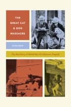 The Great Cat and Dog Massacre - The Real Story of World War Two's Unknown Tragedy ebook by Hilda Kean