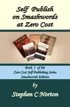 Self Publish on Smashwords at Zero Cost ebook by Stephen C Norton