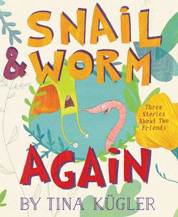 Snail and Worm Again - Three Stories About Two Friends ebook by Tina Kugler