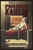 Project Kahlid Episode 1: Memory Lane ebook by Rebeca A Easton