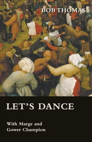 Let's Dance - With Marge and Gower Champion as Told to Bob Thomas ebook by Kobo.Web.Store.Products.Fields.ContributorFieldViewModel