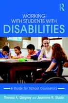 Working with Students with Disabilities ebook by Theresa A. Quigney,Jeannine R. Studer