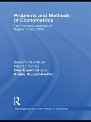 Problems and Methods of Econometrics - The Poincaré Lectures of Ragnar Frisch 1933 ebook by Ragnar Frisch,Olav Bjerkholt,Ariane Dupont-Kieffer