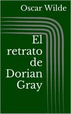 El retrato de Dorian Gray ebook by Oscar Wilde