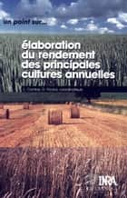 Elaboration du rendement des principales cultures annuelles ebook by Didier Picard, Laurette Combe