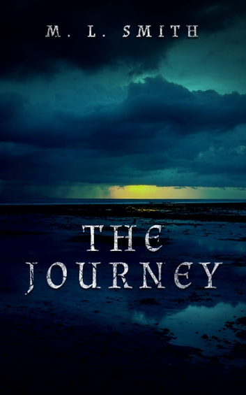 The Journey ebook by M L Smith