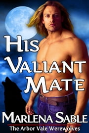 His Valiant Mate (The Arbor Vale Werewolves, Gay Paranormal Romance) - The Arbor Vale Werewolves, Gay Paranormal Romance ebook by Marlena Sable