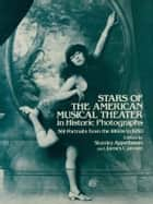 Stars of the American Musical Theater in Historic Photographs ebook by Stanley Appelbaum, James Camner