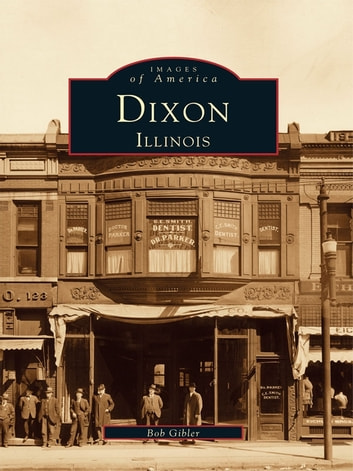 Dixon, Illinois ebook by Bob Gibler
