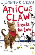 Atticus Claw Breaks the Law ebook by Jennifer Gray, Mark Ecob