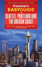 Frommer's EasyGuide to Seattle, Portland and the Oregon Coast ebook by Olson
