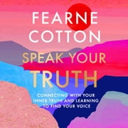 Speak Your Truth - The Sunday Times top ten bestseller audiobook by Fearne Cotton