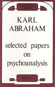 Selected Papers on Psychoanalysis ebook by Karl Abraham