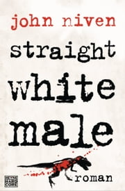 Straight White Male - Roman ebook by John Niven