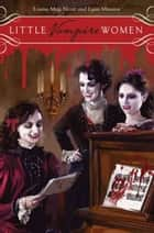 Little Vampire Women ebook by Lynn Messina, Louisa Alcott