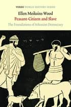 Peasant-Citizen and Slave - The Foundations of Athenian Democracy ebook by Ellen Meiksins Wood