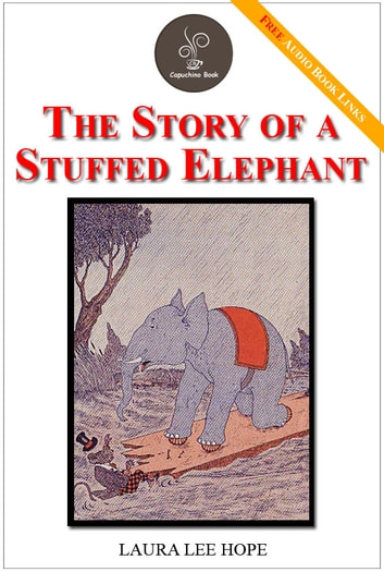 The Story of a Stuffed Elephant - (FREE Audiobook Included!) ebook by Laura Lee Hope